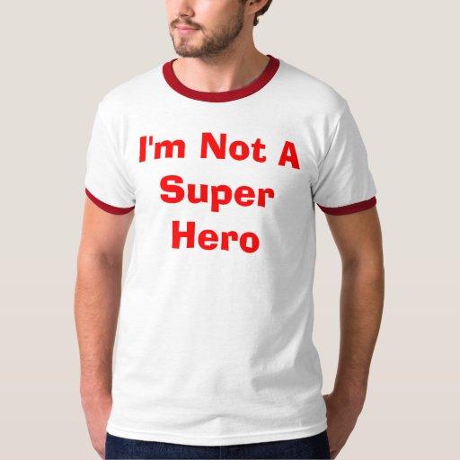 I'm Not A Super Hero T-Shirt