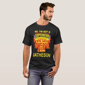 I'm Not A Superhero. I'm MATHESON. Gift Birthday T-Shirt