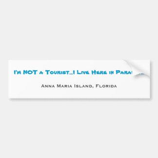 I'm NOT a Tourist...I Live Here in Paradise, An... Bumper Sticker