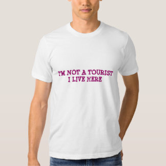 IM NOT A TOURIST I LIVE HERE T-Shirt
