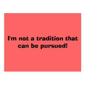 I'm not a tradition that can be pursued! postcard