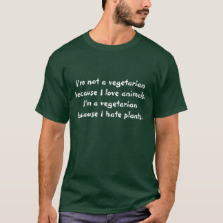 I'm not a vegetarian because I love animals.  I... T-Shirt