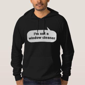 I'm not a window cleaner sweatshirt