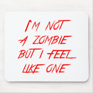 I'm not a zombie, but i feel like one - Funny Mouse Pad