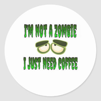 I'm Not A Zombie I Just Need Coffee Classic Round Sticker