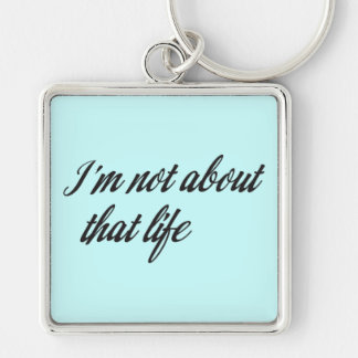 I'm Not About That Life Keychain