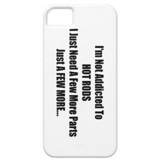 Im Not Addicted To Hot Rods I Just Need A Few More iPhone 5 Case