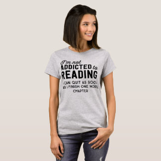 I'm not addicted to reading I can quit as soon T-Shirt
