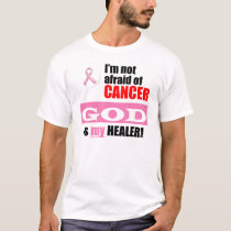 I'm Not Afraid of Cancer - GOD is my HEALER! T-Shirt