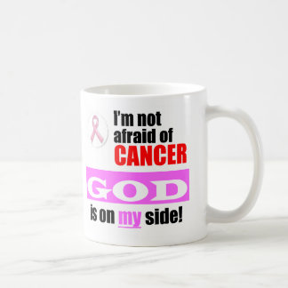 I'm Not Afraid of Cancer - GOD is on my Side! Coffee Mug