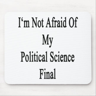 I'm Not Afraid Of My Political Science Final Mousepad
