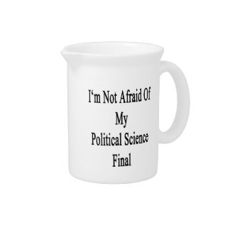 I'm Not Afraid Of My Political Science Final Drink Pitcher