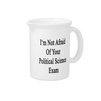 I'm Not Afraid Of Your Political Science Exam Beverage Pitchers