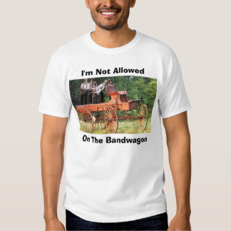 I'm Not Allowed, On The Bandwagon T-Shirt