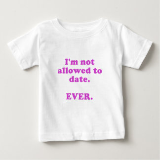Im Not Allowed to Date Ever Baby T-Shirt