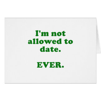 Im Not Allowed to Date Ever Greeting Card