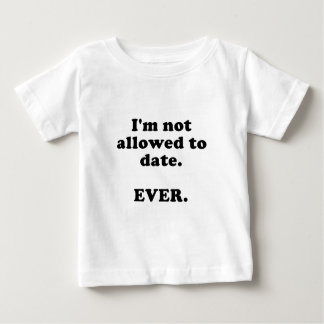 Im Not Allowed to Date Ever Tee Shirt