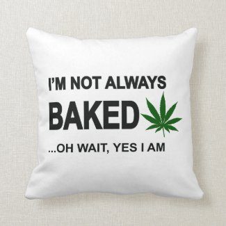 I'm not always baked ...oh wait yes I am Throw Pillow