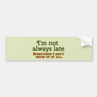 I'm Not Always Late Bumper Sticker