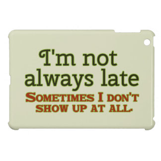 I'm Not Always Late iPad Mini Case