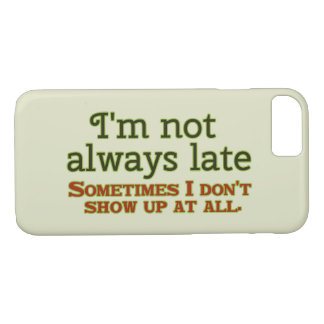 I'm Not Always Late iPhone 8/7 Case