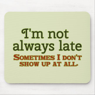 I'm not Always Late Mouse Pad