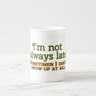 I'm Not Always Late Tea Cup