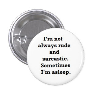 I'm not always rude and sarcastic pinback button