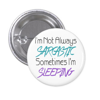 I'm Not Always Sarcastic - Funny Quote Pinback Button