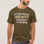 I'm not always sarcastic Funny Saying T-Shirt