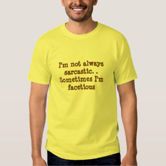 I'm not always sarcastic-Sometimes I'm facetious T Shirt