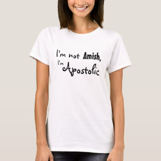 I'm not Amish, I'm Apostolic T-Shirt