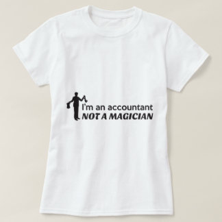 I'm not an accountant, not a magician shirts