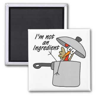 I'm Not An Ingredient Turkey Gift 2 Inch Square Magnet