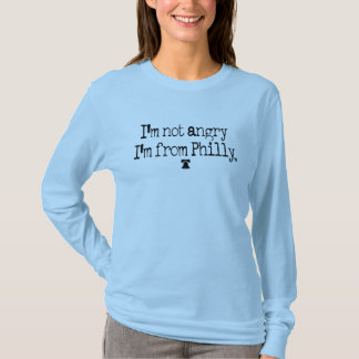 I'm not angry, I'm from Philly Ladies L/S Tee. T-Shirt