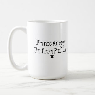 I'M NOT ANGRY,I'M FROM PHILLY MUG
