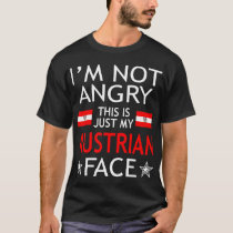 Im Not Angry This Is Just My Austrian Face Tshirt