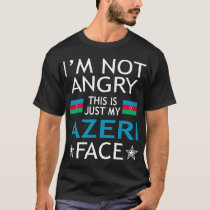 Im Not Angry This Is Just My Azeri Face Tshirt
