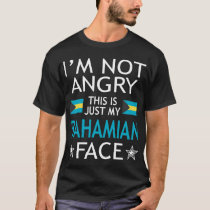Im Not Angry This Is Just My Bahamian Face Tshirt