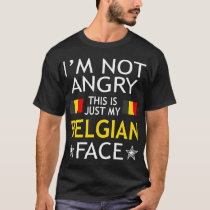Im Not Angry This Is Just My Belgian Face Tshirt