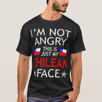 Im Not Angry This Is Just My Chilean Face Tshirt