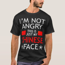 Im Not Angry This Is Just My Chinese Face Tshirt