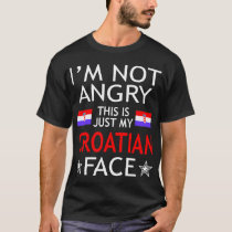 Im Not Angry This Is Just My Croatian Face Tshirt