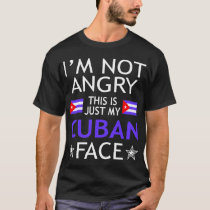 Im Not Angry This Is Just My Cuban Face Tshirt