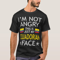 Im Not Angry This Is Just My Ecuadorian Face Shirt