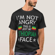 Im Not Angry This Is Just My Ethiopian Face Tshirt