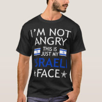 Im Not Angry This Is Just My Israeli Face Tshirt