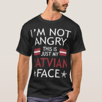 Im Not Angry This Is Just My Latvian Face Tshirt