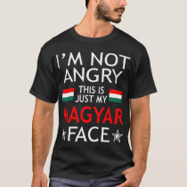 Im Not Angry This Is Just My Magyar Face Tshirt