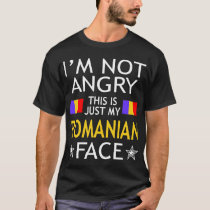 Im Not Angry This Is Just My Romanian Face Tshirt